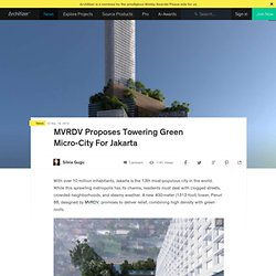 MVRDV Proposes Towering Green Micro-City For Jakarta