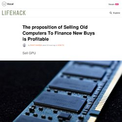 The proposition of Selling Old Computers To Finance New Buys is Profitable