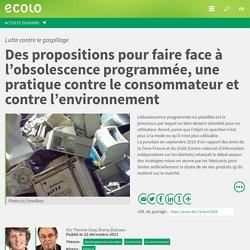 Lutte contre le gaspillage : Des propositions pour faire face à l'obsolescence programmée, une pratique contre le consommateur et contre l'environnement < ECOLO