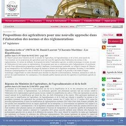 JO SENAT 21/04/16 Au sommaire: 19870 de M. Daniel Laurent:Propositions des agriculteurs pour une nouvelle approche dans l'élaboration des normes et des réglementations