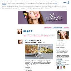 PROPOZYCJA ŚNIADANIOWA: OMLET X2 - iks pe ♥ - szykistyl.pinger.pl