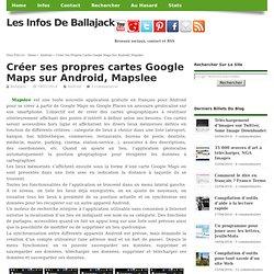 Créer ses propres cartes Google Maps sur Android, Mapslee