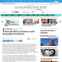A force de déni, la France a créé ses propres monstres