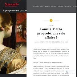 Louis XIV et la propreté: une sale affaire ? – À proprement parler