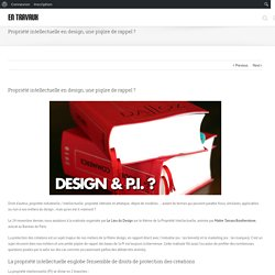 Propriété intellectuelle en design, une piqûre de rappel ?