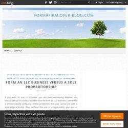 Form an LLC Business Versus a Sole Proprietorship - formafirm.over-blog.com