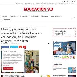 Ideas y propuestas para aprovechar la tecnología en educación, en cualquier asignatura y curso