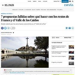 7 propuestas fallidas sobre qué hacer con los restos de Franco y el Valle de los Caídos