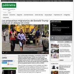 Las propuestas migratorias de Donald Trump salpican el debate en Chile