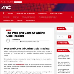 The Pros and Cons Of Online Gold Trading -