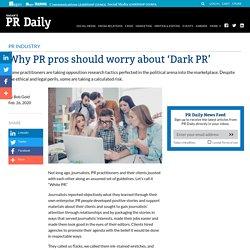 Why PR pros should worry about 'Dark PR'