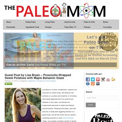 Guest Post by Lisa Bryan - Prosciutto-Wrapped Sweet Potatoes with Maple Balsamic Glaze - The Paleo Mom