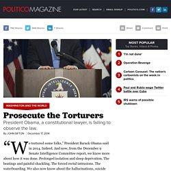 Prosecute the Torturers - John Sifton - POLITICO Magazine
