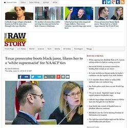 Texas prosecutor boots black juror, likens her to a 'white supremacist' for NAACP ties