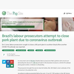 PIGSITE 04/06/20 Brazil's labour prosecutors attempt to close pork plant due to coronavirus outbreak
