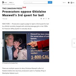 Prosecutors oppose Ghislaine Maxwell's 3rd quest for bail