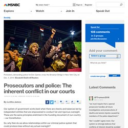 Prosecutors and police: The inherent conflict in our courts