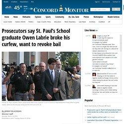Prosecutors say St. Paul's School graduate Owen Labrie broke his curfew, want to revoke bail
