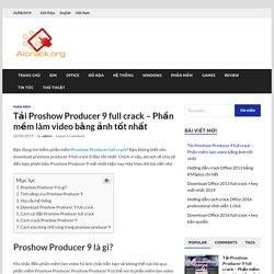 Tải Proshow Producer 9 full crack - Phần mềm làm video bằng ảnh tốt nhất