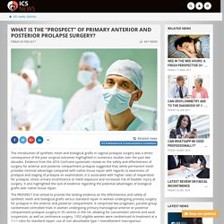 "ICS NEWS: What is the ""prospect"" of primary anterior and posterior prolapse surgery?"