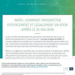 RGPD : Comment prospecter efficacement et légalement en BtoB après le 25 mai 2018