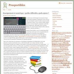 Prospectibles » Enseignement et numérique : quelles difficultés, quels enjeux ?