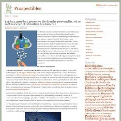 Prospectibles Big data, open data, protection des données personnelles : où en sont la science et l'utilisation des données ?