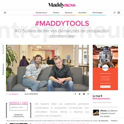 #MaddyTools : IKO System facilite vos démarches de prospection commerciale - Maddyness