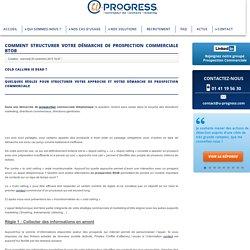 Comment structurer votre démarche de prospection commerciale BtoB