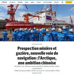 Prospection minière et gazière, nouvelle voie de navigation : l'Arctique, une ambition chinoise