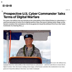 Prospective U.S. Cyber Commander Talks Terms of Digital Warfare