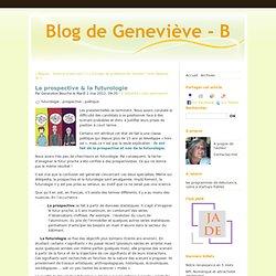 La prospective & la futurologie - Blog de Geneviève - B