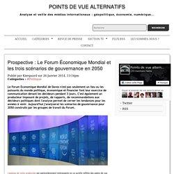 Prospective : Le Forum Économique Mondial et les trois scénarios de gouvernance en 2050 -