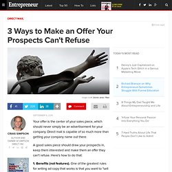 3 Ways to Make an Offer Your Prospects Can't Refuse