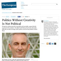 Tim Jackson | Prosperity Without Growth - Politics Without Creativity Is Not Political | The European Magazine