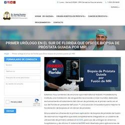 Primer urólogo en el sur de Florida que ofrece biopsia de próstata guiada por MRI - Cirujano Prostático Robótico - Sanjay Razdan