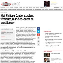Moi, Philippe Caubère, acteur, féministe, marié et «client de prostituées»