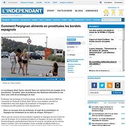 Comment Perpignan alimente en prostituées les bordels espagnols