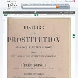 Histoire de la prostitution chez tous les peuples du monde depuis l'antiquité la plus reculée jusqu'à nos jours. Tome 4 / par Pierre Dufour... ; édition illustrée par 20 gravures sur acier, exécutées par les artistes les plus éminents