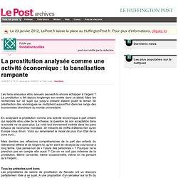 La prostitution analysée comme une activité économique : la banalisation rampante - fondationscelles sur LePost.fr (11:42)
