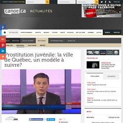 Prostitution juvénile: la ville de Québec, un modèle à suivre?