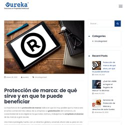 Protección de marca: de qué sirve y en que te puede beneficiar - Eureka