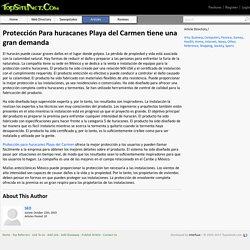 Protección Para huracanes Playa del Carmen tiene una gran demanda