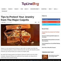 Tips to Protect Your Jewelry from The Major Culprits