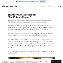How to protect your brand in Shopify Dropshipping? – Shirtee Cloud Blogs