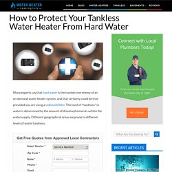 How to Protect Your Tankless Water Heater From Hard Water