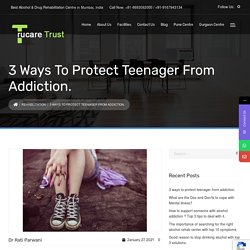 3 ways to protect teenagers from addiction.