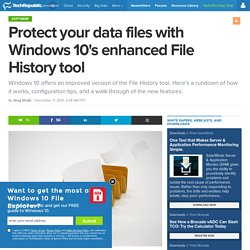 Protect your data files with Windows 10's enhanced File History tool