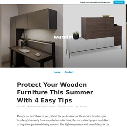 Protect Your Wooden Furniture This Summer With 4 Easy Tips – wandm