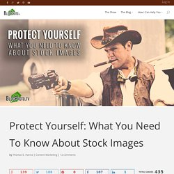 Protect Yourself: What You Need To Know About Stock Images